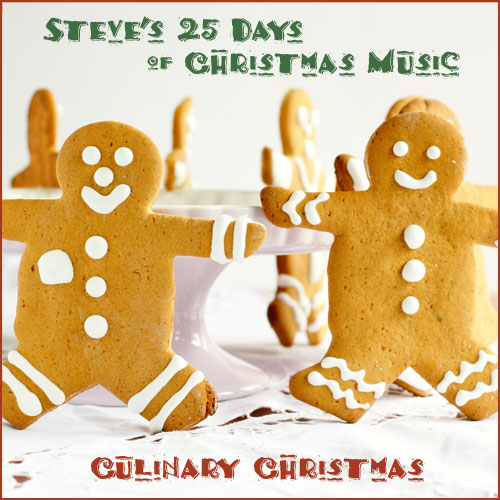 Steve's 25 Days of Christmas Music 2010 - Culinary Christmas