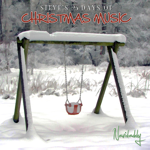 Steve's 25 Days of Christmas Music 2011 - Navidaddy
