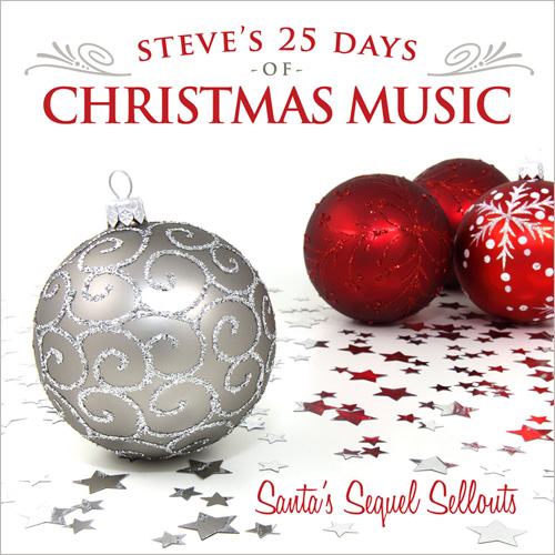 Steve's 25 Days of Christmas Music 2012 - Santa's Sequel Sellouts